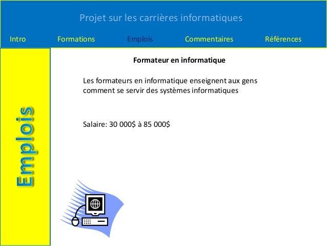 Projet sur les carrières informatiques Intro Formations Emplois Commentaires Références Formateur en informatique Les form...