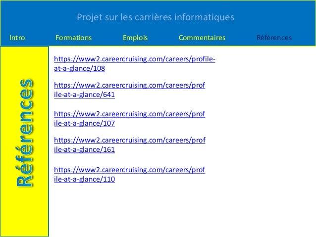 Projet sur les carrières informatiques Intro Formations Emplois Commentaires Références https://www2.careercruising.com/ca...