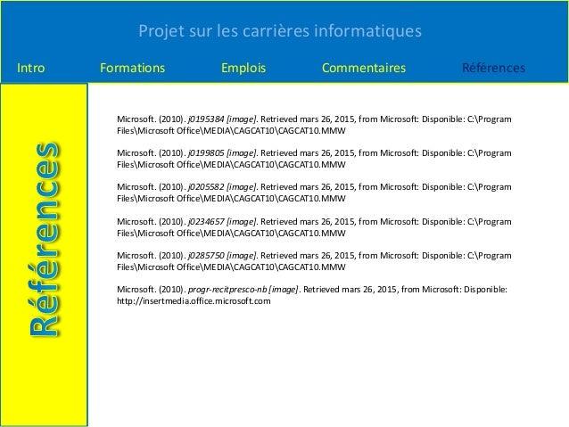Projet sur les carrières informatiques Intro Formations Emplois Commentaires Références Microsoft. (2010). j0195384 [image...