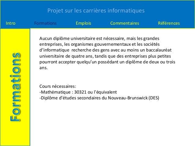 Projet sur les carrières informatiques Intro Formations Emplois Commentaires Références Aucun diplôme universitaire est né...