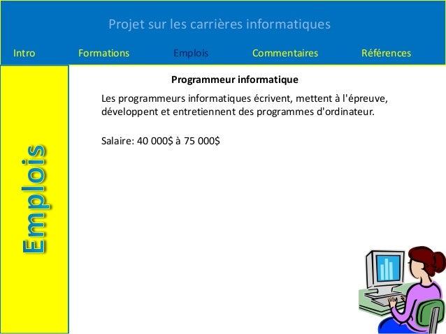 Projet sur les carrières informatiques Intro Formations Emplois Commentaires Références Programmeur informatique Les progr...