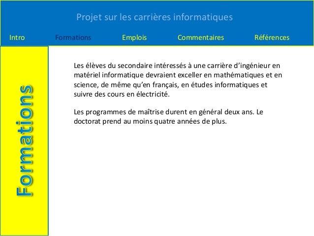 Projet sur les carrières informatiques Intro Formations Emplois Commentaires Références Les élèves du secondaire intéressé...