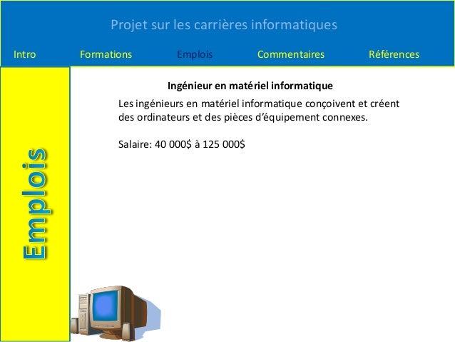 Projet sur les carrières informatiques Intro Formations Emplois Commentaires Références Ingénieur en matériel informatique...