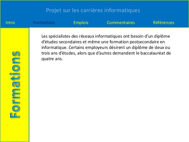 Projet sur les carrières informatiques Intro Formations Emplois Commentaires Références Les spécialistes des réseaux infor...