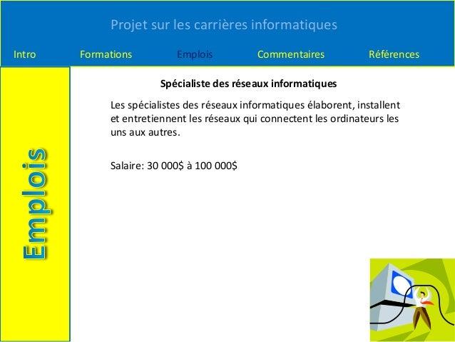 Projet sur les carrières informatiques Intro Formations Emplois Commentaires Références Spécialiste des réseaux informatiq...