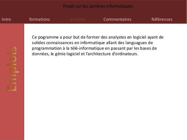 Intro formations emplois Commentaires Références Projet sur les carrières informatiques Ce pogramme a pour but de former d...