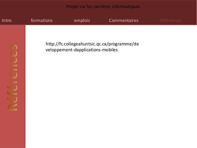Intro formations emplois Commentaires Références Projet sur les carrières informatiques http://fc.collegeahuntsic.qc.ca/pr...