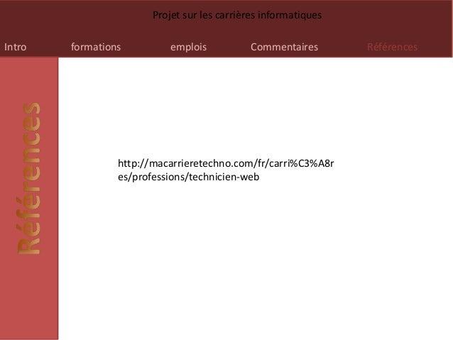 Intro formations emplois Commentaires Références Projet sur les carrières informatiques http://macarrieretechno.com/fr/car...