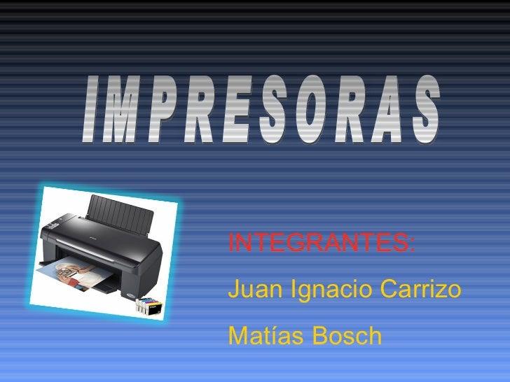 IMPRESORAS INTEGRANTES: Juan Ignacio Carrizo Matías Bosch