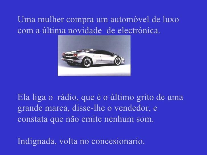 Uma mulher compra um automóvel de luxo com a última novidade  de electrónica. Ela liga o  rádio, que é o último grito de u...