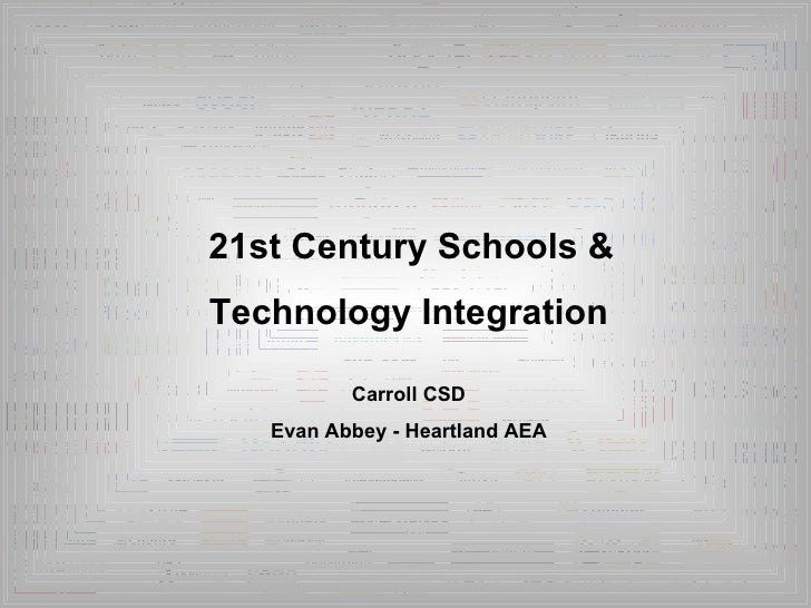 21st Century Schools &  Technology Integration Carroll CSD Evan Abbey - Heartland AEA