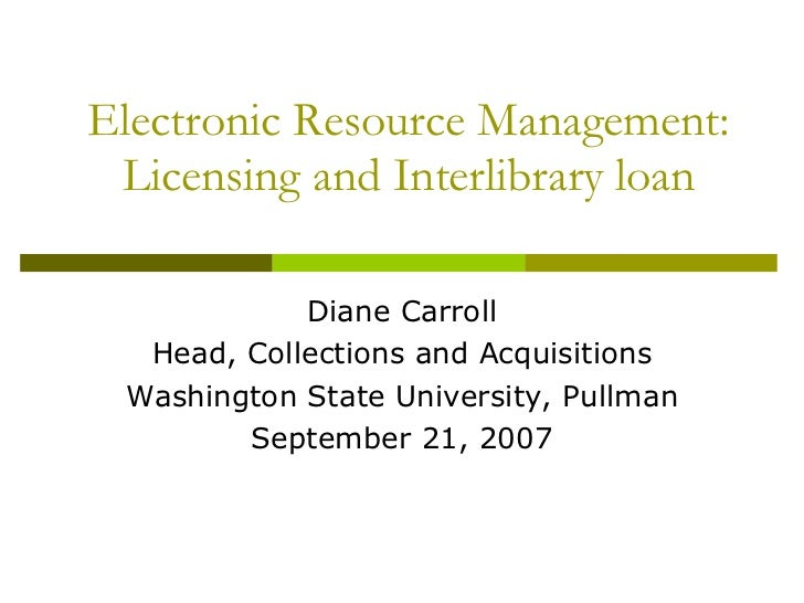 Electronic Resource Management: Licensing and Interlibrary loan Diane Carroll Head, Collections and Acquisitions Washingto...