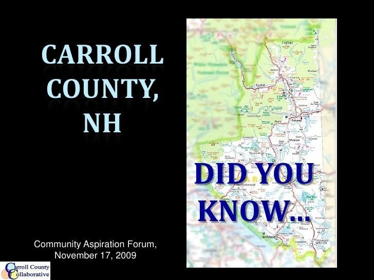 CARROLL  COUNTY,    NH                               DID YOU                               KNOW… Community Aspiration Foru...