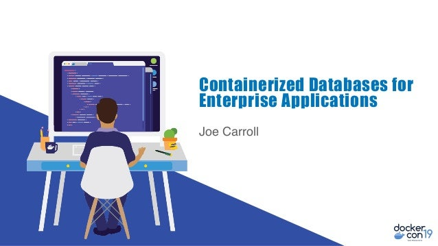 Joe Carroll Containerized Databases for Enterprise Applications