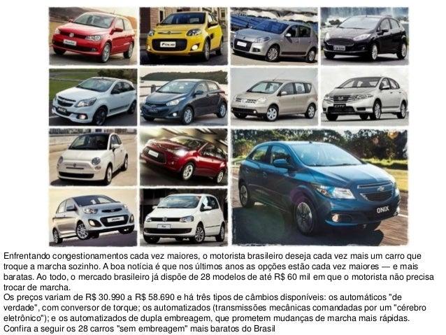 Enfrentando congestionamentos cada vez maiores, o motorista brasileiro deseja cada vez mais um carro que troque a marcha s...