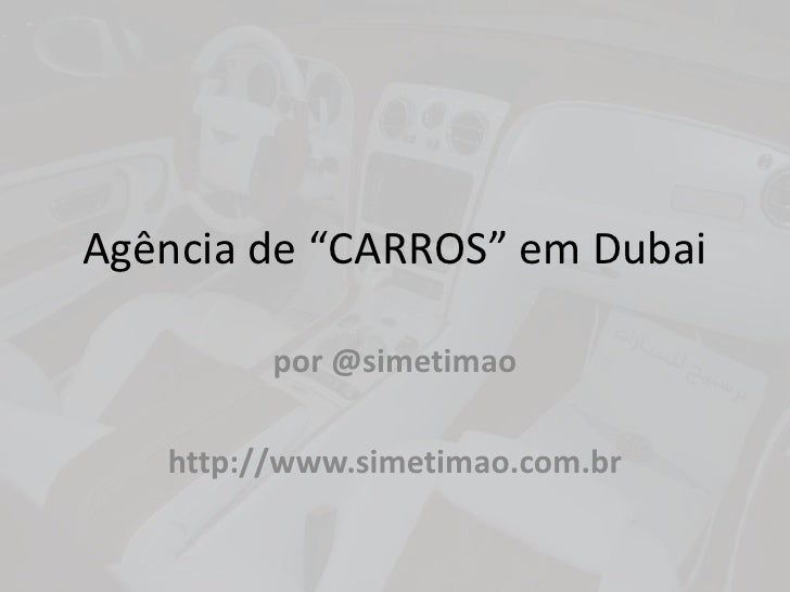 """Agência de """"CARROS"""" em Dubai<br />por @simetimao<br />http://www.simetimao.com.br<br />"""