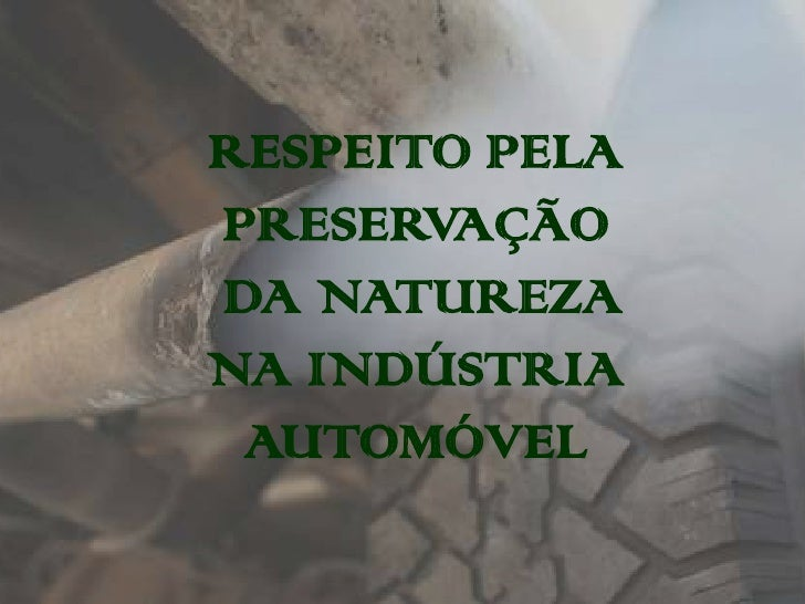 RESPEITO PELAPRESERVAÇÃODA NATUREZANA INDÚSTRIA AUTOMÓVEL