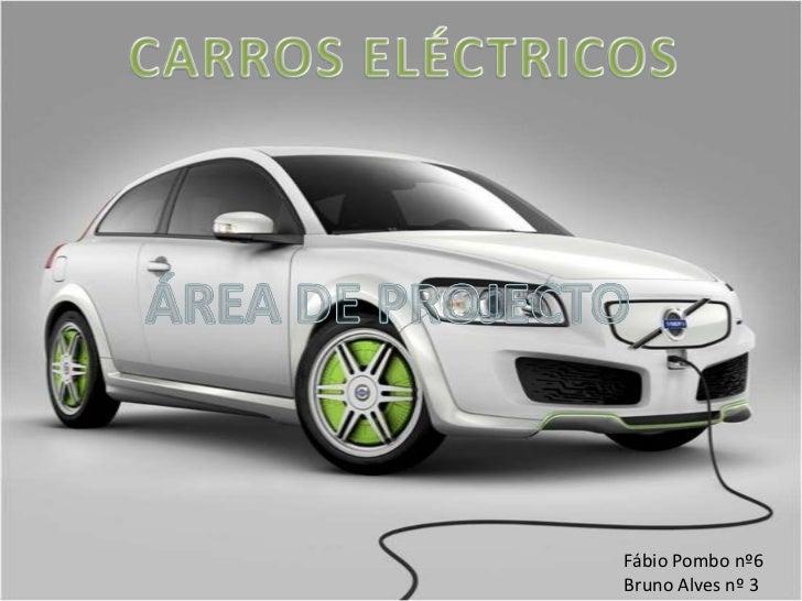 CARROS ELÉCTRICOS<br />ÁREA DE PROJECTO<br />Fábio Pombo nº6<br />Bruno Alves nº 3<br />