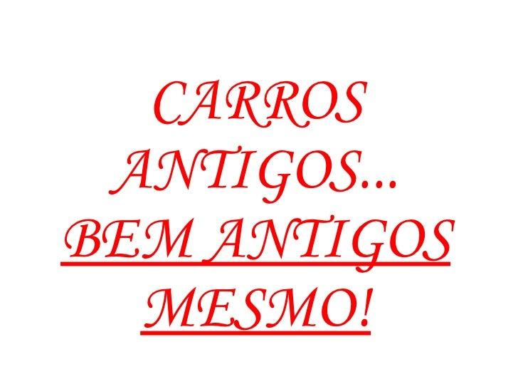 CARROS ANTIGOS... BEM ANTIGOS MESMO!