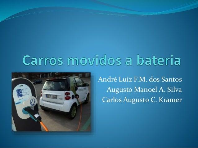André Luiz F.M. dos Santos  Augusto Manoel A. Silva  Carlos Augusto C. Kramer