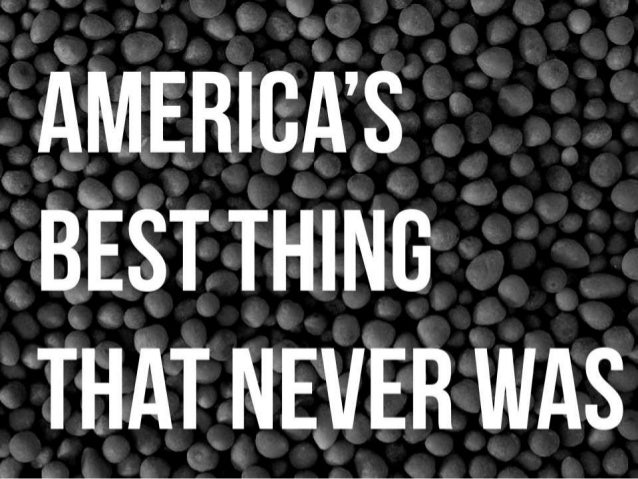 AMERICA'S BEST THING THAT NEVER WAS