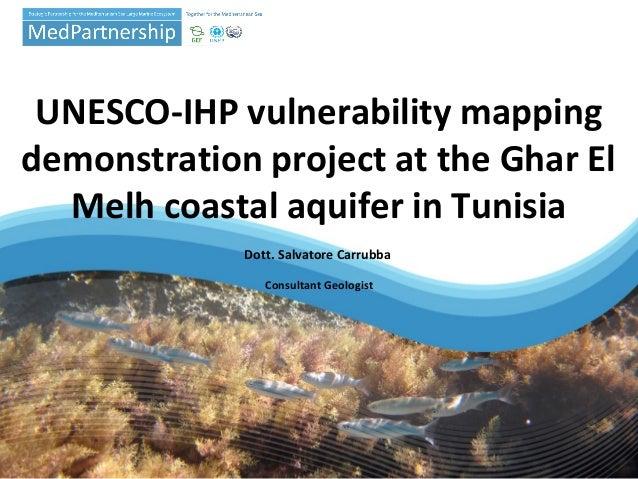 UNESCO-IHP vulnerability mapping demonstration project at the Ghar El Melh coastal aquifer in Tunisia Dott. Salvatore Carr...