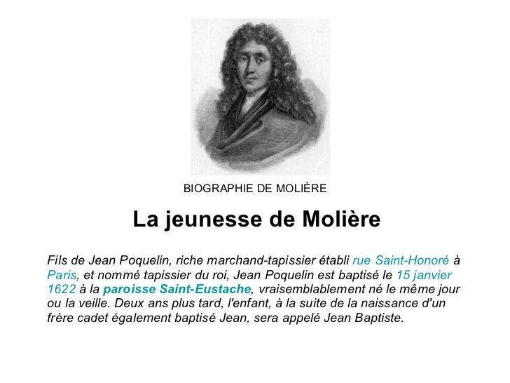 BIOGRAPHIE DE MOLIÈRE La jeunesse de Molière Fils de Jean Poquelin, riche marchand-tapissier établi  rue  Saint-Honoré  à ...