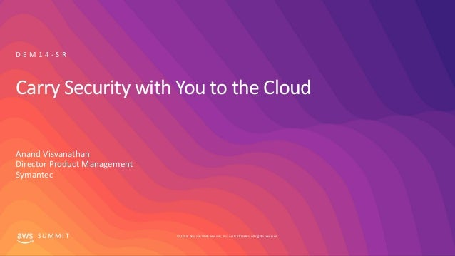 © 2019, Amazon Web Services, Inc. or its affiliates. All rights reserved.S U M M I T Carry Security with You to the Cloud ...