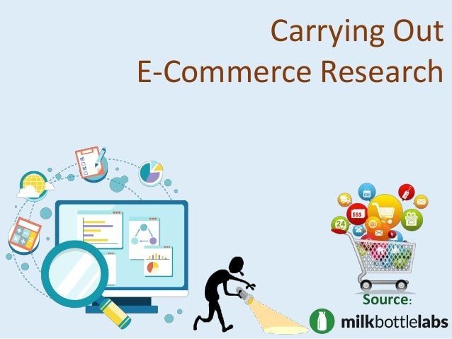 Carrying Out E-Commerce Research Source:
