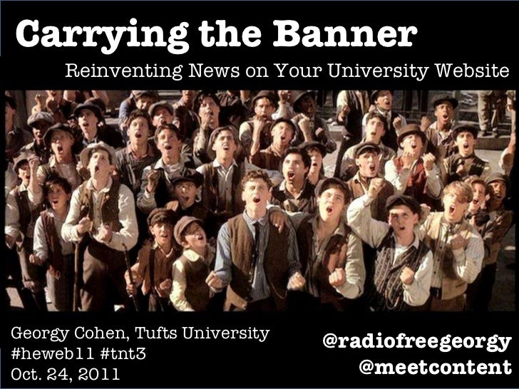 Carrying the Banner Reinventing News on Your University Website Georgy Cohen, Tufts University #heweb11 #tnt3 Oct. 24, 201...