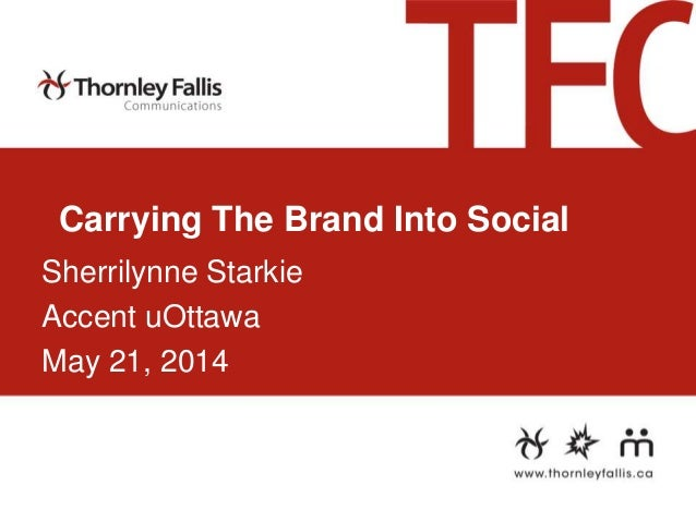 Carrying The Brand Into Social Sherrilynne Starkie Accent uOttawa May 21, 2014