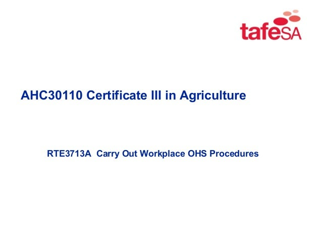 RTE3713A Carry Out Workplace OHS ProceduresAHC30110 Certificate III in Agriculture