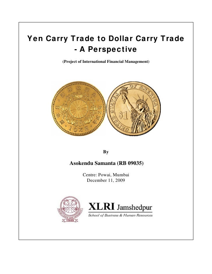 Yen Carry Trade to Dollar Carry Trade           - A Perspective        (Project of International Financial Management)    ...