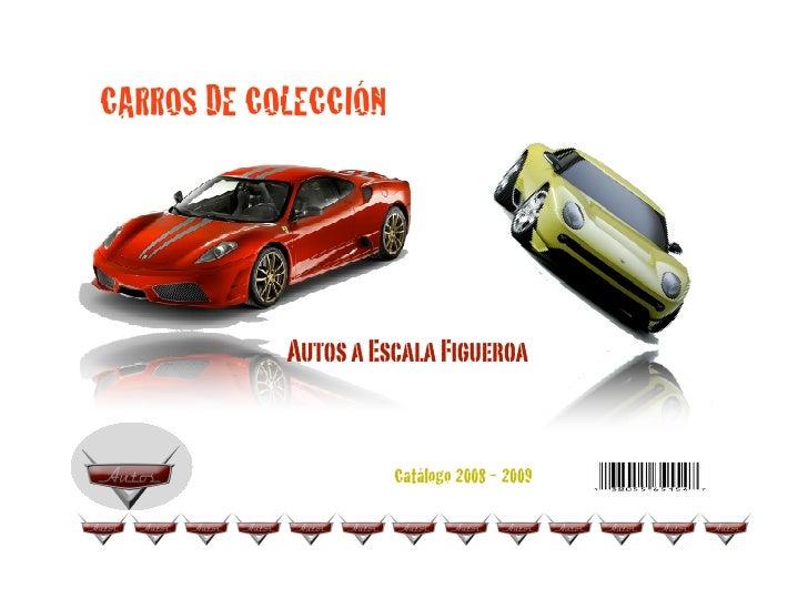 CARROS DE COLECCIÓN                 Autos a Escala Figueroa                         Catálogo 2008 - 2009
