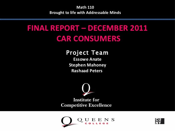 Math 110     Brought to life with Addressable MindsFINAL REPORT – DECEMBER 2011       CAR CONSUMERS             Project Te...