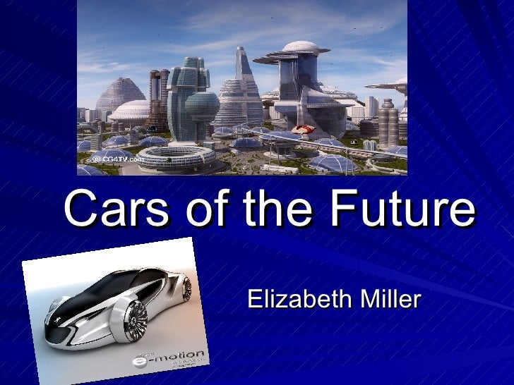 Cars of the Future Elizabeth Miller