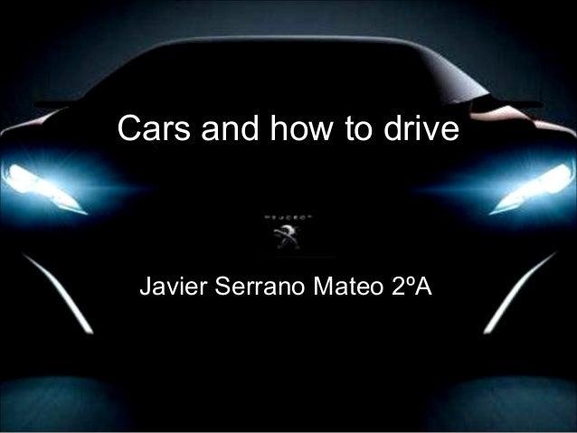 Cars and how to drive Javier Serrano Mateo 2ºA