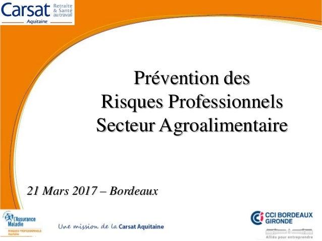 Prévention des Risques Professionnels Secteur Agroalimentaire 21 Mars 2017 – Bordeaux
