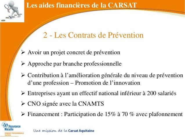 2 - Les Contrats de Prévention  Avoir un projet concret de prévention  Approche par branche professionnelle  Contributi...