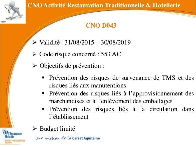 CNO Activité Restauration Traditionnelle & Hotellerie  Validité : 31/08/2015 – 30/08/2019  Code risque concerné : 553 AC...