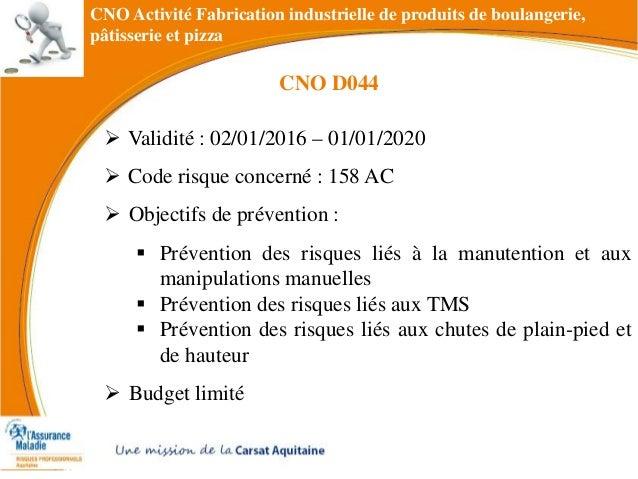 CNO Activité Fabrication industrielle de produits de boulangerie, pâtisserie et pizza  Validité : 02/01/2016 – 01/01/2020...
