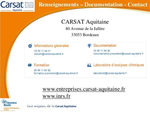 CARSAT Aquitaine 80 Avenue de la Jallère 33053 Bordeaux www.entreprises.carsat-aquitaine.fr www.inrs.fr Renseignements – D...