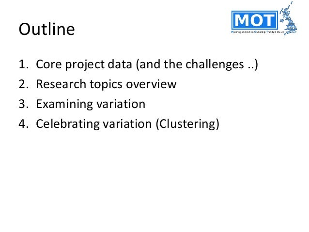 Outline 1. Core project data (and the challenges ..) 2. Research topics overview 3. Examining variation 4. Celebrating var...
