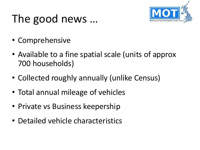 Time limits on the data • MOT records began in 2005, robust data from 2007 only • For vehicles < 3 yrs old, we don't know ...