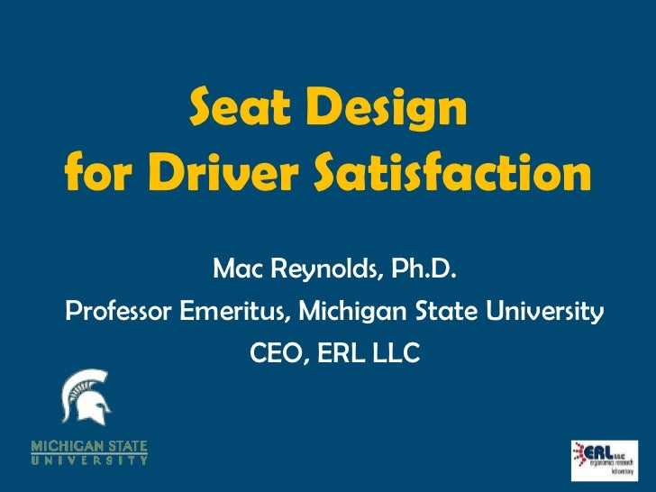 Seat Designfor Driver Satisfaction Mac Reynolds PhDProfessor Emeritus Michigan State Today Cars