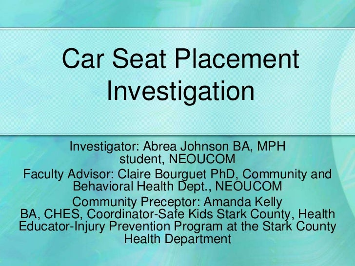 Car Seat Placement Investigation<br />Investigator: Abrea Johnson BA, MPH student, NEOUCOM<br />Faculty Advisor: Claire Bo...