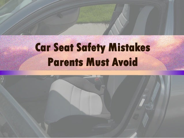 Car Seat Safety Mistakes Parents Must Avoid