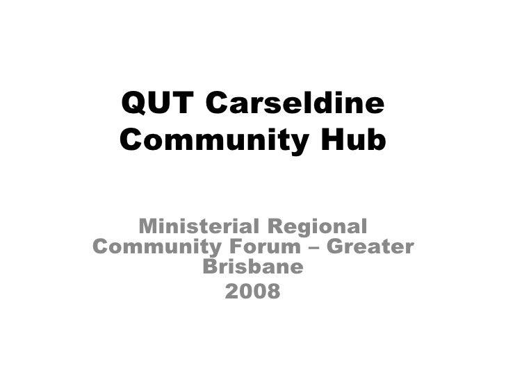 QUT Carseldine Community Hub Ministerial Regional Community Forum – Greater Brisbane 2008