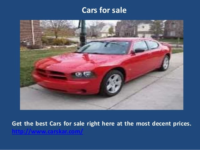 Cars for sale Get the best Cars for sale right here at the most decent prices. http://www.carskar.com/
