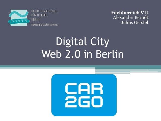 Fachbereich VII               Alexander Berndt                   Julius Gerstel  Digital CityWeb 2.0 in Berlin